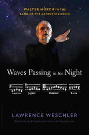Waves Passing in the Night - Walter Murch in the Land of the Astrophysicists ebook by Lawrence Weschler
