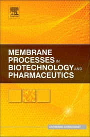 Membrane Processes in Biotechnology and Pharmaceutics ebook by Catherine Charcosset