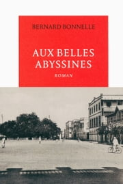 Aux belles Abyssines ebook by Bernard Bonnelle