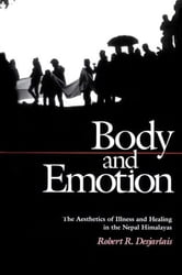 Body and Emotion - The Aesthetics of Illness and Healing in the Nepal Himalayas ebook by Robert R. Desjarlais