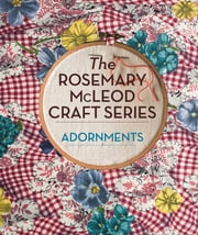 The Rosemary McLeod Craft Series: Adornments ebook by Rosemary McLeod