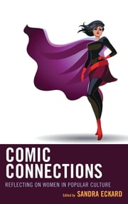 Comic Connections - Reflecting on Women in Popular Culture ebook by Sandra Eckard