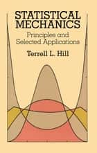 Statistical Mechanics - Principles and Selected Applications ebook by Terrell L. Hill
