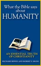 What the Bible Says about Humanity ebook by Richard Bewes,Robert F. Hicks