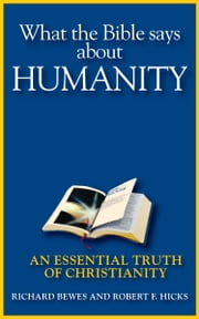 What the Bible Says about Humanity - An Essential Truth of Christianity ebook by Richard Bewes,Robert F. Hicks