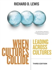 When Cultures Collide - Leading Across Cultures ebook by Richard D. Lewis