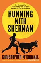 Running with Sherman - The Donkey Who Survived Against All Odds and Raced Like a Champion ebook by Christopher McDougall