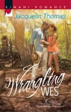 Wrangling Wes ebook by Jacquelin Thomas
