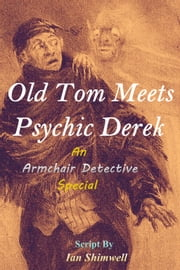 Old Tom Meets Psychic Derek - An Armchair Detective Special ebook by Ian Shimwell
