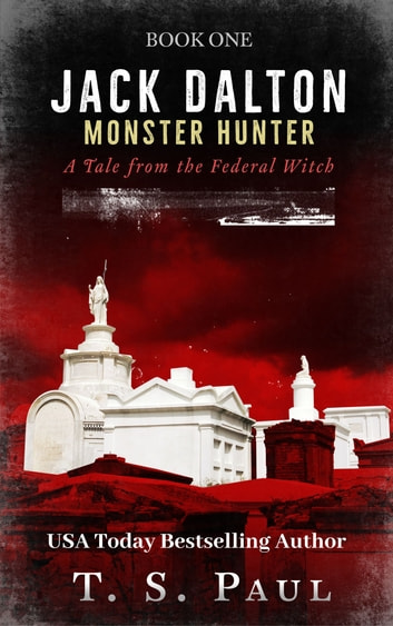 Jack Dalton, Monster Hunter #1 - Paranormal Federal Agent ebook by T S Paul