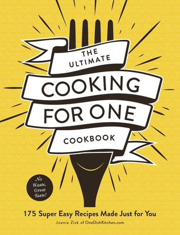 The Ultimate Cooking for One Cookbook - 175 Super Easy Recipes Made Just for You ebook by Joanie Zisk