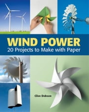 Wind Power: 20 Projects to Make with Paper ebook by Dobson, Clive