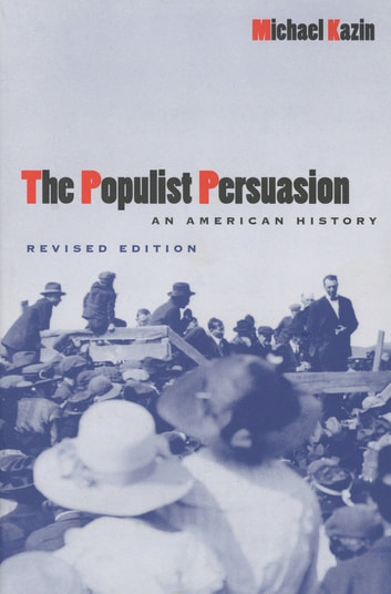 The Populist Persuasion - An American History ebook by Michael Kazin