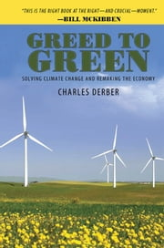 Greed to Green - Solving Climate Change and Remaking the Economy ebook by Charles Derber