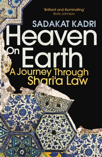 Heaven on Earth - A Journey Through Shari'a Law ebook by Sadakat Kadri