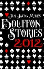 Bouffon Stories 2012 ebook by Jan Jacob Mekes