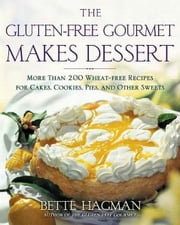 The Gluten-free Gourmet Makes Dessert - More Than 200 Wheat-free Recipes for Cakes, Cookies, Pies and Other Sweets ebook by Bette Hagman
