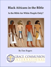 Black Africans in the Bible: Is the Bible for White People Only? ebook by Dan Rogers