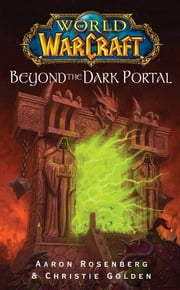 World of Warcraft: Beyond the Dark Portal ebook by Aaron Rosenberg