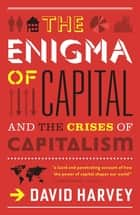 The Enigma of Capital: And the Crises of Capitalism - And the Crises of Capitalism ebook by David Harvey
