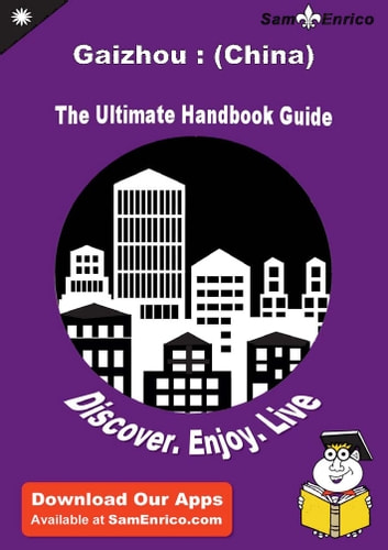 Ultimate Handbook Guide to Gaizhou : (China) Travel Guide - Ultimate Handbook Guide to Gaizhou : (China) Travel Guide ebook by Andrew Logan