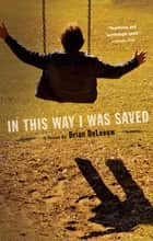In This Way I Was Saved - A Novel ebook by Brian DeLeeuw