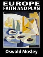 Europe: Faith and Plan ebook by Oswald Mosley