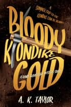 Bloody Klondike Gold ebook by A.K. Taylor