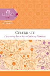 Celebrate - Discovering Joy in Life's Ordinary Moments ebook by Women of Faith