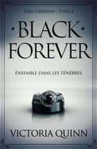 Black Forever (French) - Obsidian, #4 ebook by Victoria Quinn