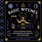Basic Witches - How to Summon Success, Banish Drama, and Raise Hell with Your Coven audiobook by Jaya Saxena, Jess Zimmerman