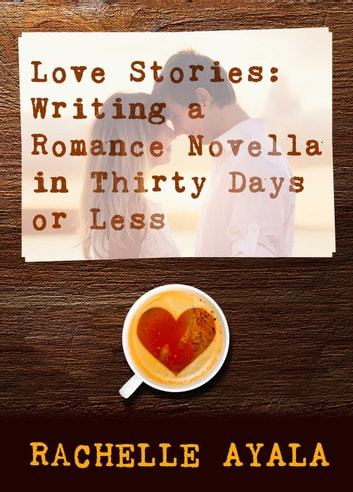 Love Stories: Writing a Romance Novella ebook by Rachelle Ayala