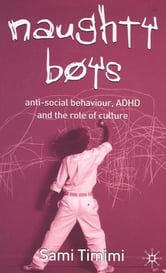 Naughty Boys - Anti-Social Behaviour, ADHD and the Role of Culture ebook by Dr Sami Timimi
