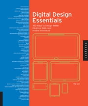 Digital Design Essentials - 100 ways to design better desktop, web, and mobile interfaces ebook by Rajesh Lal