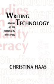 Writing Technology - Studies on the Materiality of Literacy ebook by Christina Haas