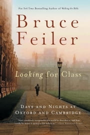 Looking for Class - Days and Nights at Oxford and Cambridge ebook by Bruce Feiler