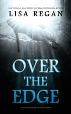 Over The Edge: A P.I. Jocelyn Rush Digital Short ebook by Lisa Regan