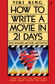 How to Write a Movie in 21 Days - The Inner Movie Method eBook by Viki King