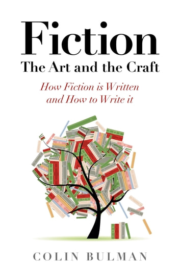 Fiction - The Art and the Craft - How Fiction is Written and How to Write it ebook by Colin Bulman