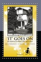 'IT' GOES ON BY RONALD PHILLIPS AKA REP ebook by Ronald Phillips