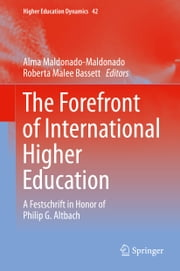 The Forefront of International Higher Education - A Festschrift in Honor of Philip G. Altbach ebook by Alma Maldonado Maldonado,Roberta Malee Bassett