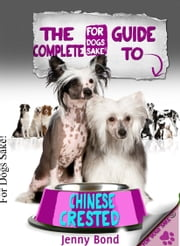The Complete Guide To Chinese Crested ebook by Jenny Bond