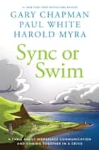 Sync or Swim - A Fable About Workplace Communication and Coming Together in a Crisis ebook by Harold Myra, Gary Chapman, Paul White
