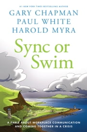 Sync or Swim - A Fable About Workplace Communication and Coming Together in a Crisis ebook by Paul E. White,Harold Myra,Gary D. Chapman