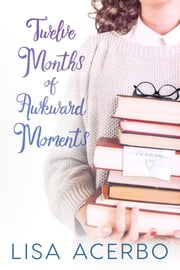 Twelve Months of Awkward Moments ebook by Lisa Acerbo