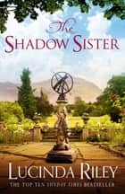 The Shadow Sister ebook by Lucinda Riley