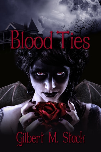 Blood Ties ebook by Gilbert M. Stack