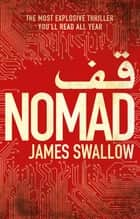 Nomad - The most explosive thriller you'll read all year ebook by James Swallow