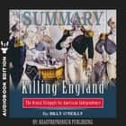 Summary of Killing England: The Brutal Struggle for American Independence by Bill O'Reilly audiobook by