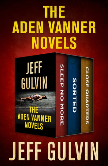 The Aden Vanner Novels - Sleep No More, Sorted, and Close Quarters ebook by Jeff Gulvin